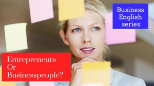Entrepreneurs or businesspeople. Business English